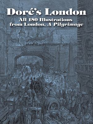 Dore's London: All 180 Illustrations from London, a Pilgrimage 9780486432724