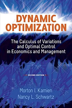 Dynamic Optimization, Second Edition: The Calculus of Variations and Optimal Control in Economics and Management 9780486488561