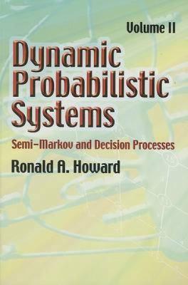 Dynamic Probabilistic Systems: Semi-Markov and Decision Processes 9780486458724