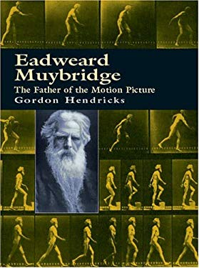 Eadweard Muybridge: The Father of the Motion Picture 9780486415352