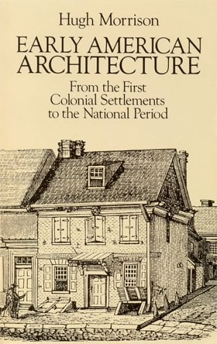 Early American Architecture: From the First Colonial Settlements to the National Period 9780486254920