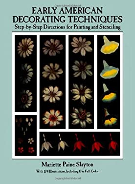 Early American Decorating Techniques: Step-By-Step Directions for Painting and Stenciling 9780486257495