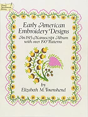 Early American Embroidery Designs: An 1815 Manuscript Album with Over 190 Patterns 9780486249469