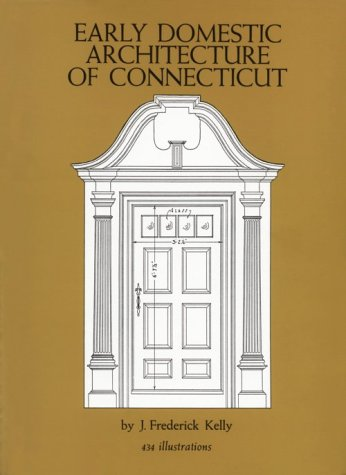 Early Domestic Architecture of Connecticut 9780486211367