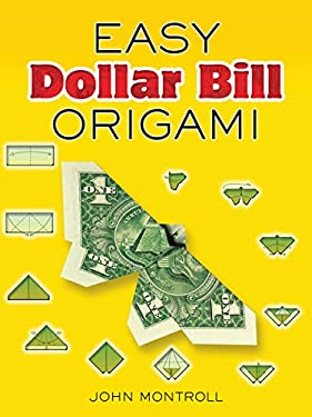 Easy Dollar Bill Origami Easy Dollar Bill Origami 9780486470092