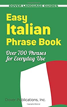 Easy Italian Phrase Book: 770 Basic Phrases for Everyday Use 9780486280851