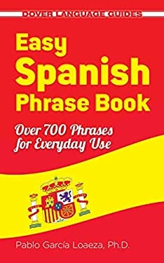 Easy Spanish Phrase Book New Edition: Over 700 Phrases for Everyday Use 9780486499055