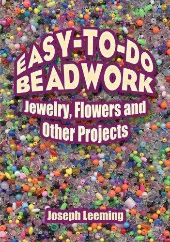 Easy-To-Do Beadwork: Jewelry, Flowers and Other Projects 9780486446080