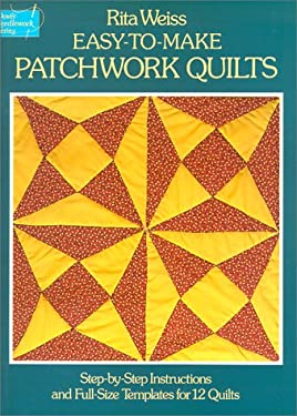 Easy-To-Make Patchwork Quilts: Step-By-Step Instructions and Full-Size Templates for 12 Quilts 9780486236414