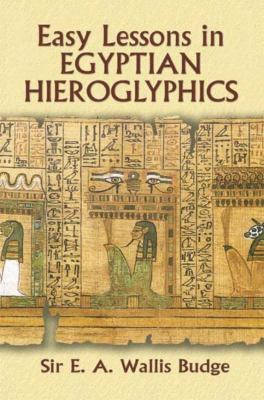 Easy Lessons in Egyptian Hieroglyphics 9780486213941