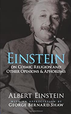 Einstein on Cosmic Religion and Other Opinions and Aphorisms 9780486470108
