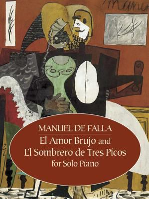 El Amor Brujo And el Sombrero de Tres Picos For Solo Piano 9780486441702
