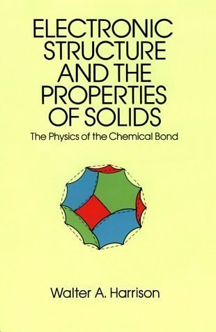Electronic Structure and the Properties of Solids Electronic Structure and the Properties of Solids: The Physics of the Chemical Bond the Physics of t 9780486660219