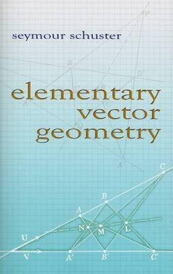 Elementary Vector Geometry 9780486466729