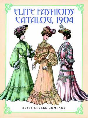 Elite Fashions Catalog, 1904 9780486293707