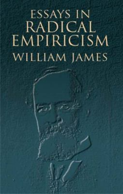 essays radical empiricism Essays in radical empiricism shows william james concerned with ultimate reality and moving toward a metaphysical system the twelve essays originally appeared in .