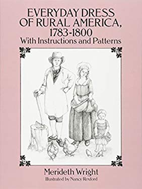 Everyday Dress of Rural America, 1783-1800: With Instructions and Patterns 9780486273204