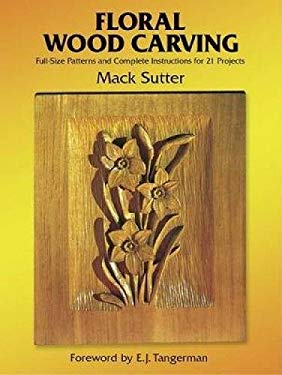 Floral Wood Carving: Full Size Patterns and Complete Instructions for 21 Projects 9780486248660