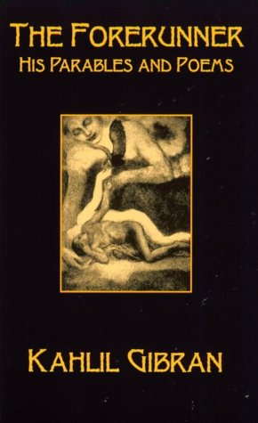 The Forerunner Forerunner: His Parables and Poems His Parables and Poems - Gibran, Khalil / Gibran