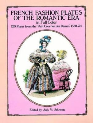 French Fashion Plates of the Romantic Era in Full Color: 120 Plates from the
