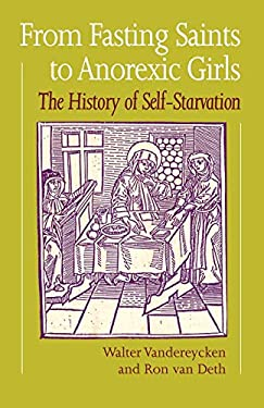 From Fasting Saints to Anorexic Girls: The History of Self-Starvation 9780485241006