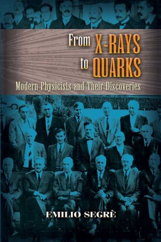 From X-Rays to Quarks: Modern Physicists and Their Discoveries 9780486457833