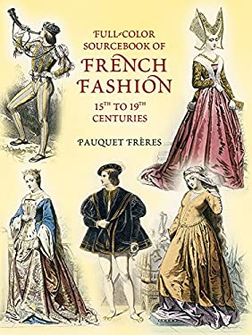 Full-Color Sourcebook of French Fashion: 15th to 19th Centuries 9780486428383