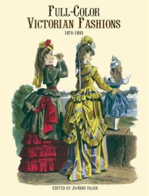 Full-Color Victorian Fashions: 1870-1893 9780486404844