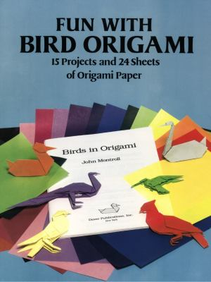 Fun with Bird Origami: 15 Projects and 24 Sheets of Origami Paper 9780486289175