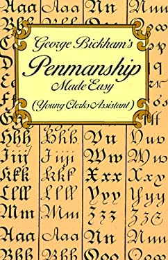 George Bickham's Penmanship Made Easy (Young Clerks Assistant) 9780486297798