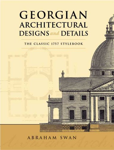 Georgian Architectural Designs and Details: The Classic 1757 Stylebook 9780486443973