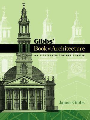 Gibbs' Book of Architecture: An Eighteenth-Century Classic 9780486466019