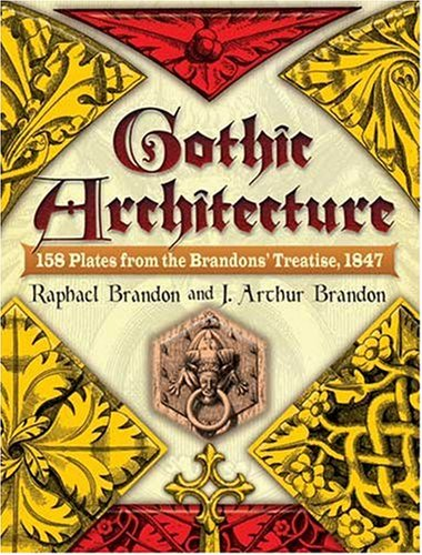 Gothic Architecture: 158 Plates from the Brandons' Treatise, 1847 9780486460109