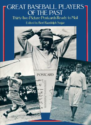 Great Baseball Players of the Past: Thirty-Two Picture Postcards Ready to Mail 9780486237084