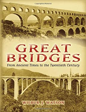 Great Bridges: From Ancient Times to the Twentieth Century 9780486447438