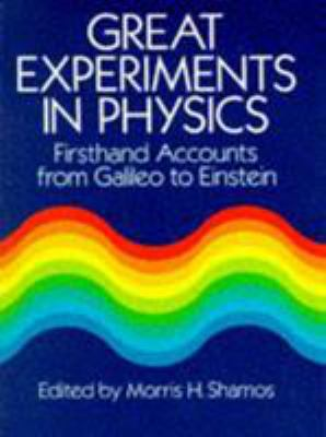 Great Experiments in Physics: Firsthand Accounts from Galileo to Einstein 9780486253466