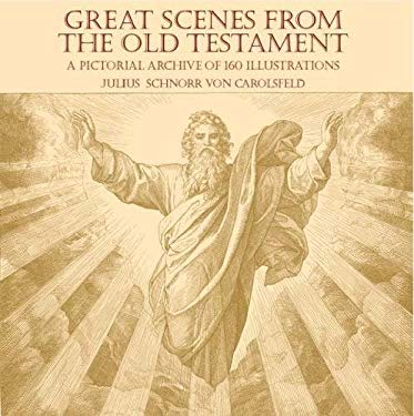 Great Scenes from the Old Testament: A Pictorial Archive of 160 Illustrations 9780486439495