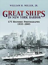 Great Ships in New York Harbor: 175 Historic Photographs, 1935-2005 1604119