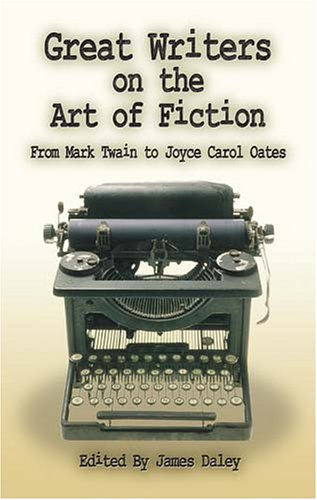 Great Writers on the Art of Fiction: From Mark Twain to Joyce Carol Oates