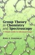 Group Theory in Chemistry and Spectroscopy: A Simple Guide to Advanced Usage 9780486450353