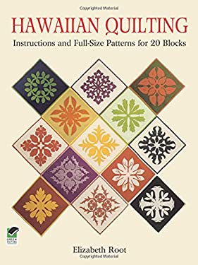 Hawaiian Quilting: Instructions and Full-Size Patterns for 20 Blocks 9780486259482