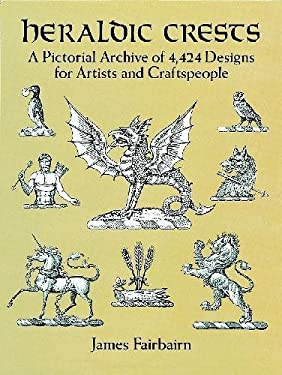 Heraldic Crests: A Pictorial Archive of 4,424 Designs for Artists and Craftspeople 9780486277134