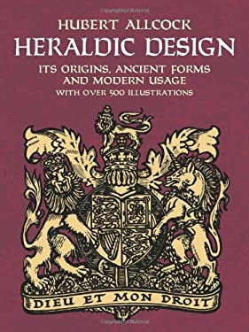 Heraldic Design: Its Origins, Ancient Forms and Modern Usage 9780486429755