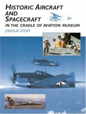 Historic Aircraft and Spacecraft in the Cradle of Aviation Museum 9780486420417