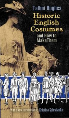 Historic English Costumes and How to Make Them 9780486469850