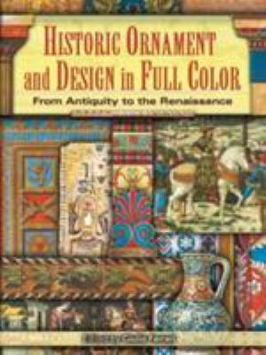 Historic Ornament and Design in Full Color: From Antiquity to the Renaissance 9780486452753