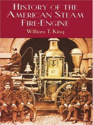 History of the American Steam Fire-Engine 9780486415307