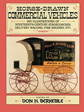 Horse-Drawn Commercial Vehicles: 255 Illustrations of Nineteenth-Century Stagecoaches, Delivery Wagons, Fire Engines, Etc. 9780486260204