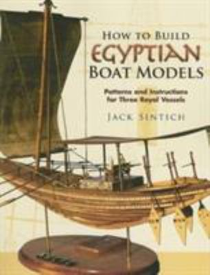 How to Build Egyptian Boat Models: Patterns and Instructions for Three Royal Vessels 9780486455662