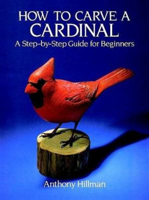 How to Carve a Cardinal: A Step-By-Step Guide for Beginners 9780486280875